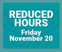 Reduced Hours Friday, November 20